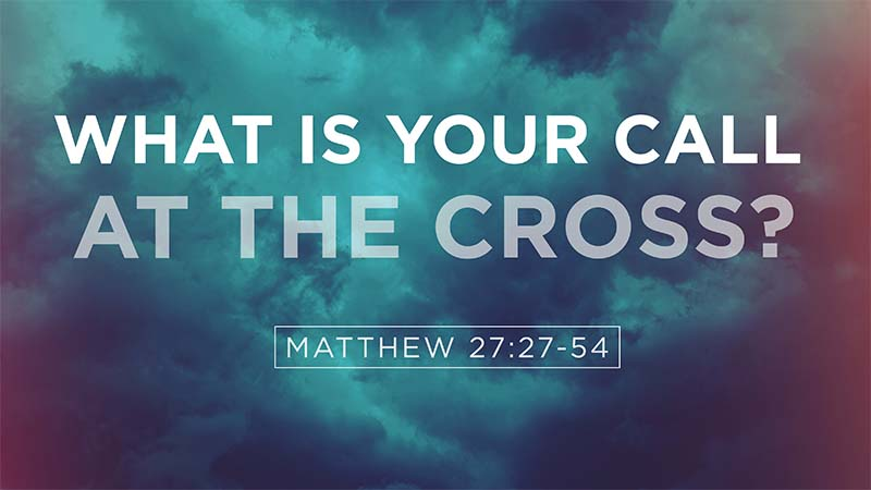 What is Your Call at the Cross?